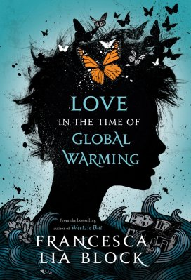 Love in the Time of Global Warning by Francesca Lia Block